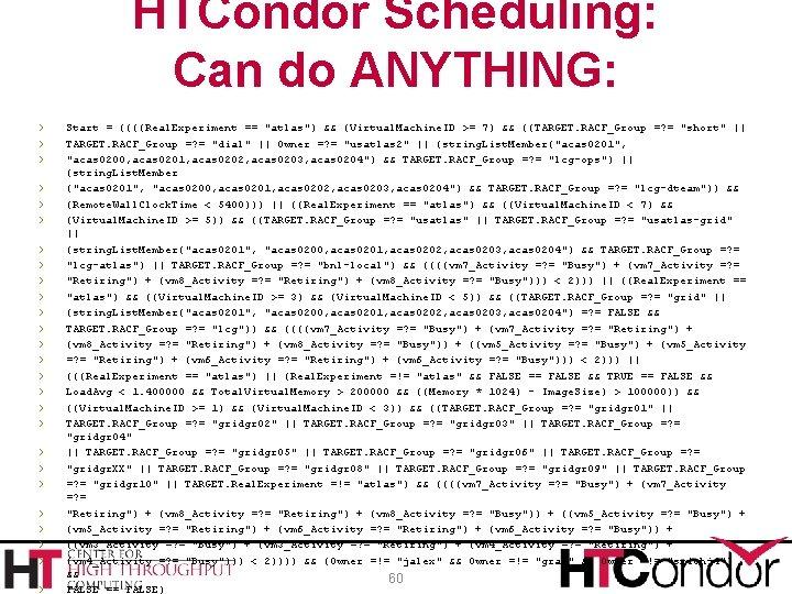HTCondor Scheduling: Can do ANYTHING: › › › › › › › Start =