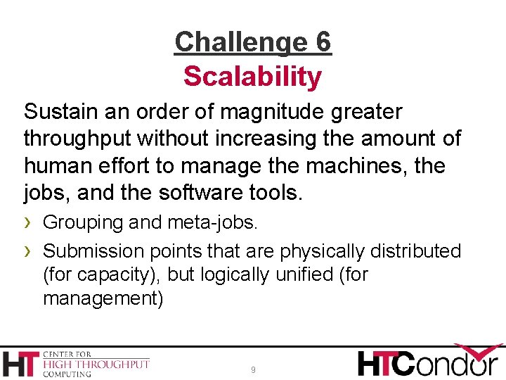 Challenge 6 Scalability Sustain an order of magnitude greater throughput without increasing the amount