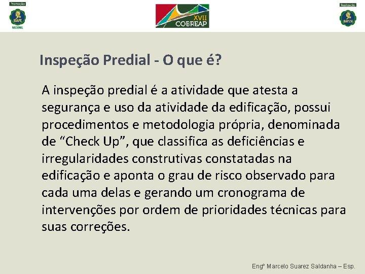 Inspeção Predial - O que é? A inspeção predial é a atividade que atesta