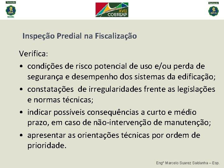 Inspeção Predial na Fiscalização Verifica: • condições de risco potencial de uso e/ou perda