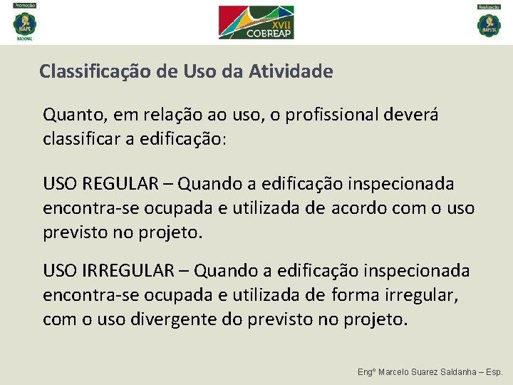 Classificação de Uso da Atividade Quanto, em relação ao uso, o profissional deverá classificar