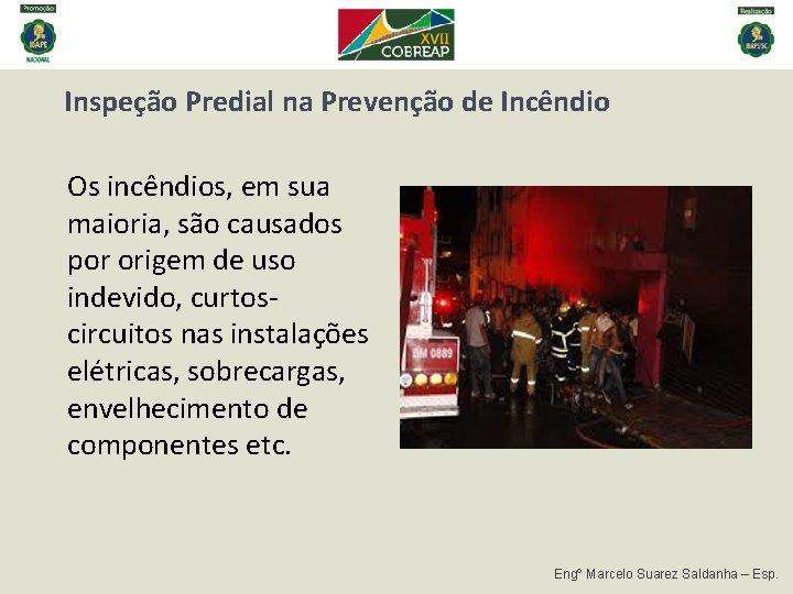 Inspeção Predial na Prevenção de Incêndio Os incêndios, em sua maioria, são causados por
