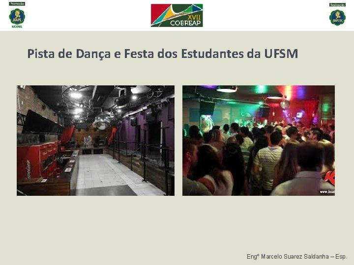 Pista de Dança e Festa dos Estudantes da UFSM Engº Marcelo Suarez Saldanha –