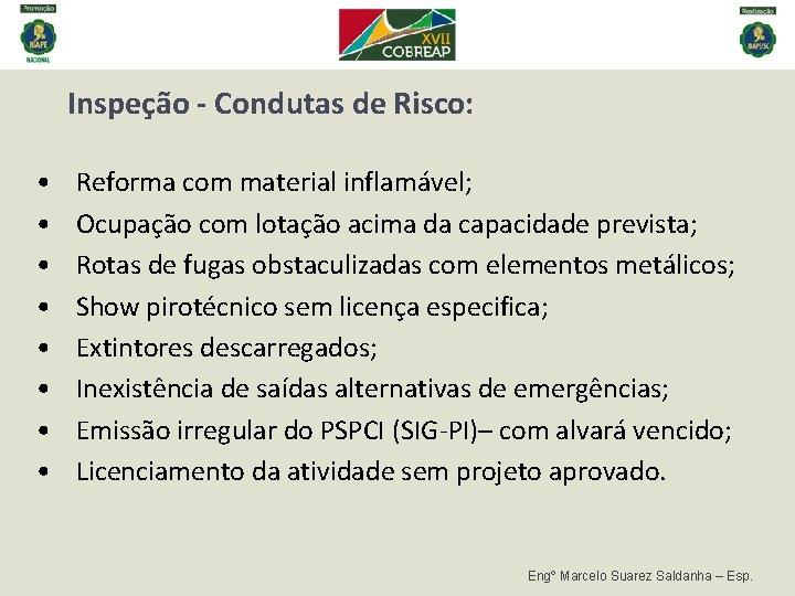 Inspeção - Condutas de Risco: • • Reforma com material inflamável; Ocupação com lotação