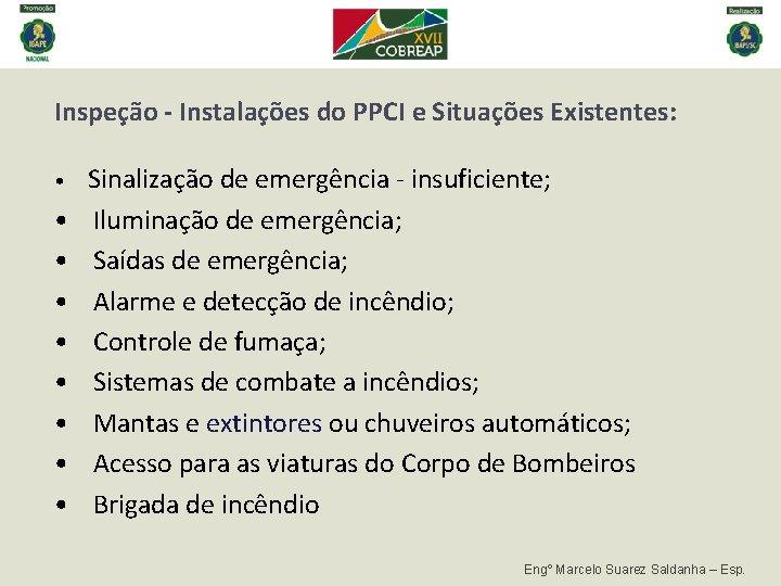 Inspeção - Instalações do PPCI e Situações Existentes: • Sinalização de emergência - insuficiente;
