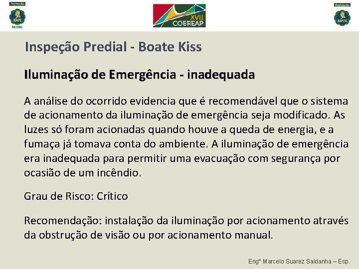 Inspeção Predial - Boate Kiss Iluminação de Emergência - inadequada A análise do ocorrido