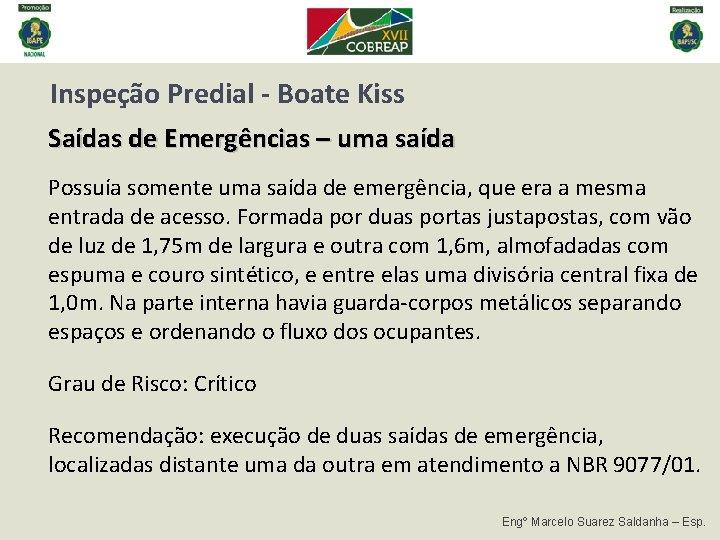 Inspeção Predial - Boate Kiss Saídas de Emergências – uma saída Possuía somente uma
