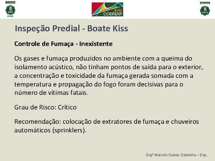 Inspeção Predial - Boate Kiss Controle de Fumaça - Inexistente Os gases e fumaça