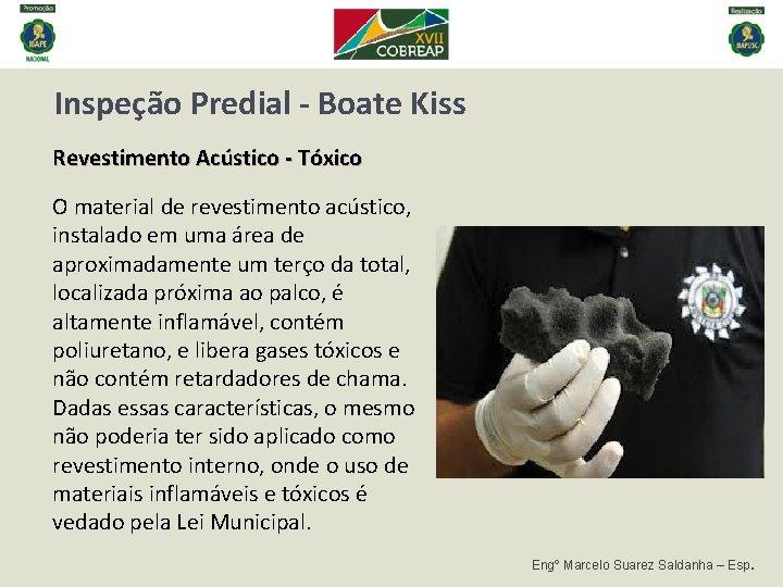 Inspeção Predial - Boate Kiss Revestimento Acústico - Tóxico O material de revestimento acústico,