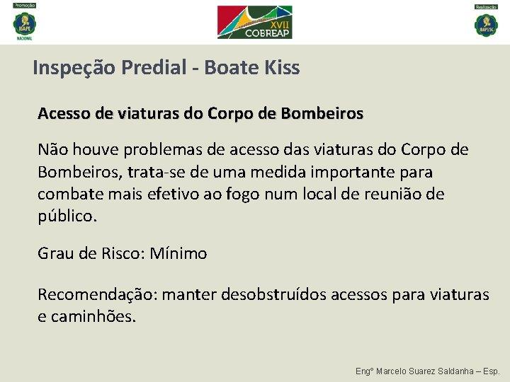 Inspeção Predial - Boate Kiss Acesso de viaturas do Corpo de Bombeiros Não houve