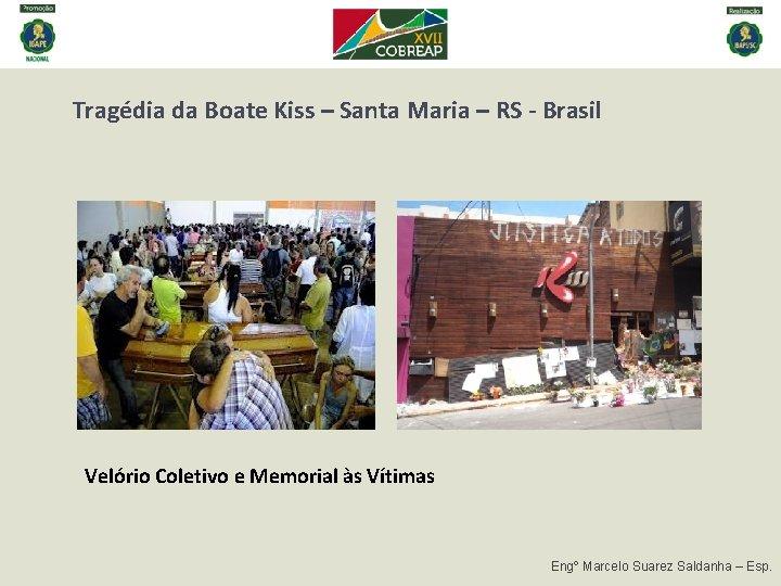 Tragédia da Boate Kiss – Santa Maria – RS - Brasil Velório Coletivo e