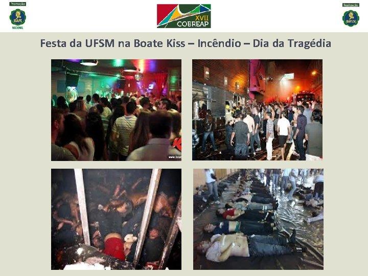 Festa da UFSM na Boate Kiss – Incêndio – Dia da Tragédia
