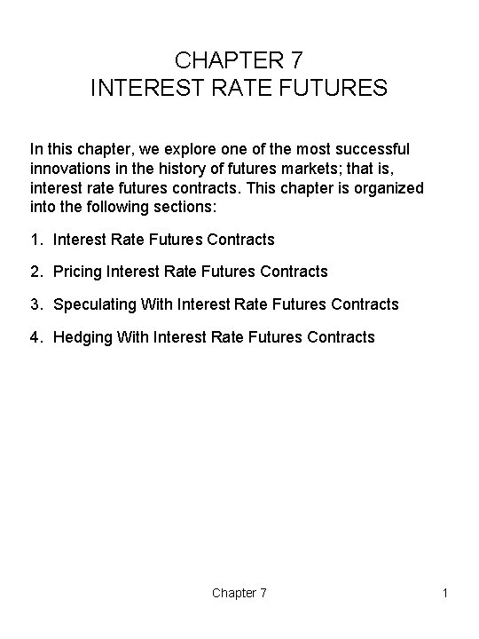 CHAPTER 7 INTEREST RATE FUTURES In this chapter, we explore one of the most
