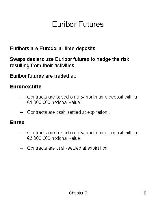 Euribor Futures Euribors are Eurodollar time deposits. Swaps dealers use Euribor futures to hedge