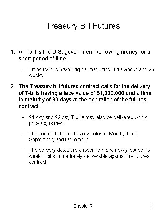 Treasury Bill Futures 1. A T-bill is the U. S. government borrowing money for