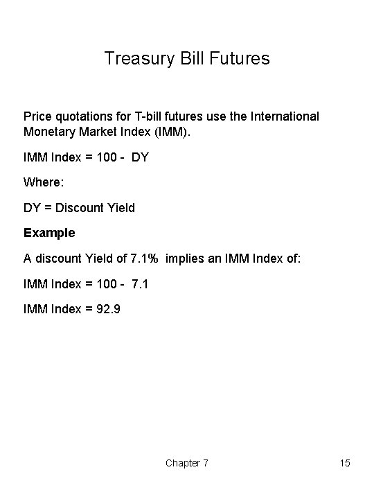 Treasury Bill Futures Price quotations for T-bill futures use the International Monetary Market Index