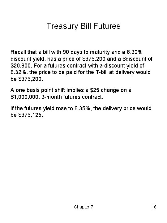 Treasury Bill Futures Recall that a bill with 90 days to maturity and a