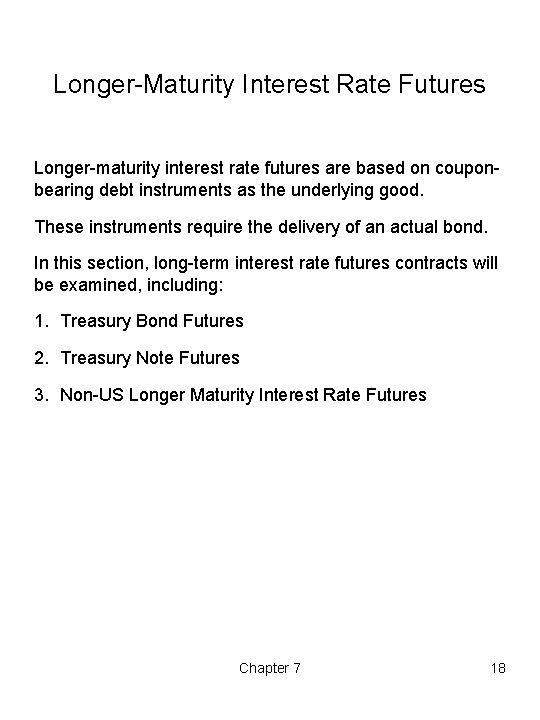 Longer-Maturity Interest Rate Futures Longer-maturity interest rate futures are based on couponbearing debt instruments