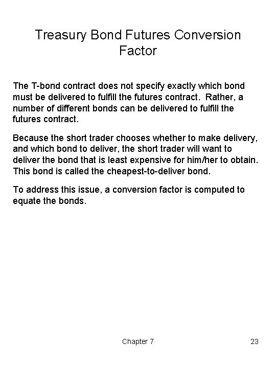 Treasury Bond Futures Conversion Factor The T-bond contract does not specify exactly which bond