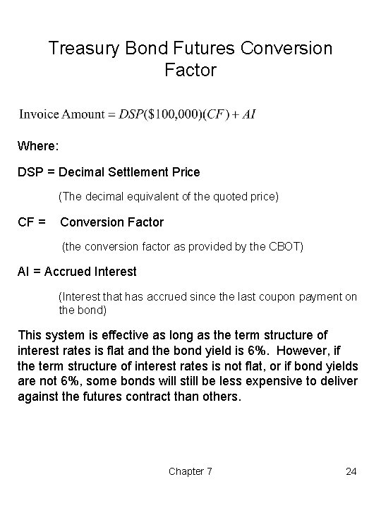 Treasury Bond Futures Conversion Factor Where: DSP = Decimal Settlement Price (The decimal equivalent