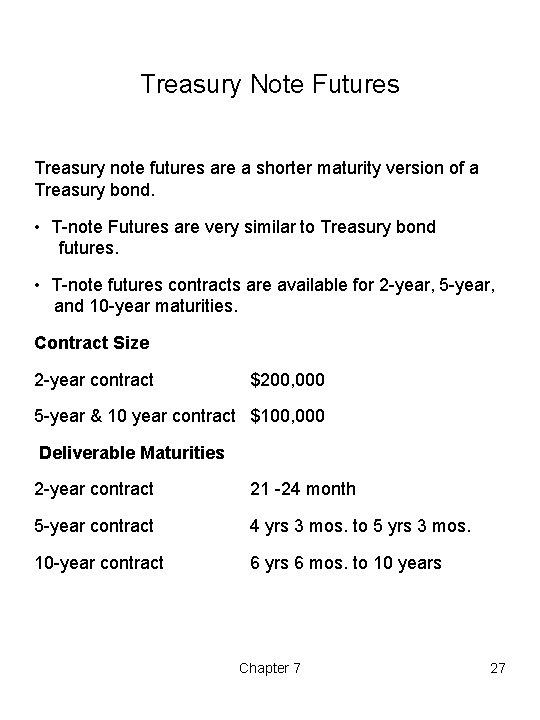 Treasury Note Futures Treasury note futures are a shorter maturity version of a Treasury