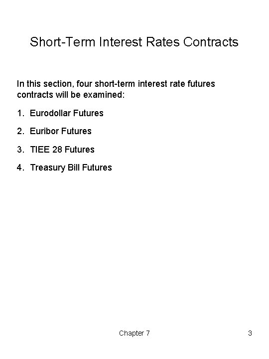 Short-Term Interest Rates Contracts In this section, four short-term interest rate futures contracts will