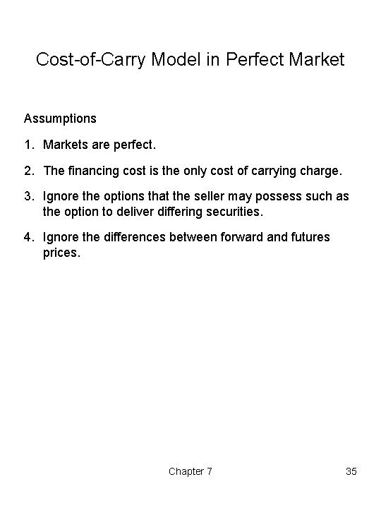 Cost-of-Carry Model in Perfect Market Assumptions 1. Markets are perfect. 2. The financing cost