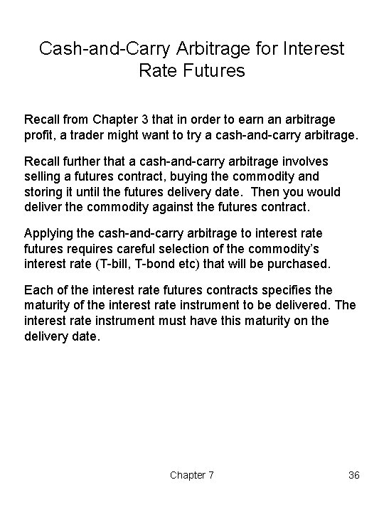 Cash-and-Carry Arbitrage for Interest Rate Futures Recall from Chapter 3 that in order to