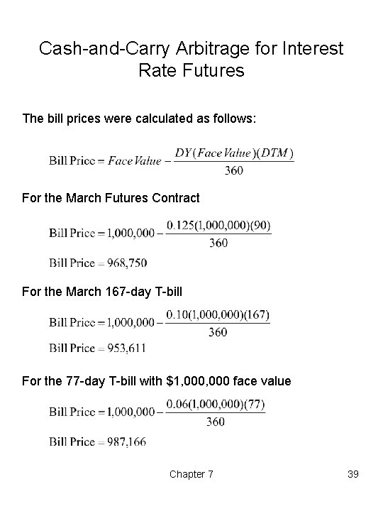 Cash-and-Carry Arbitrage for Interest Rate Futures The bill prices were calculated as follows: For