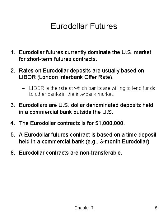 Eurodollar Futures 1. Eurodollar futures currently dominate the U. S. market for short-term futures