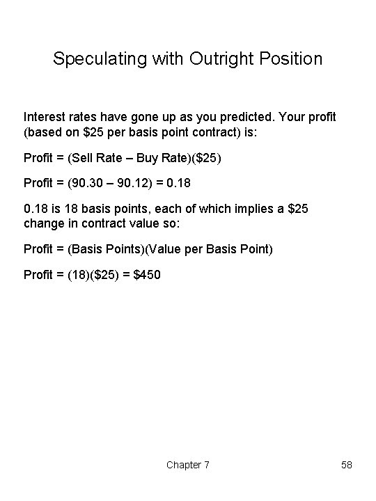 Speculating with Outright Position Interest rates have gone up as you predicted. Your profit