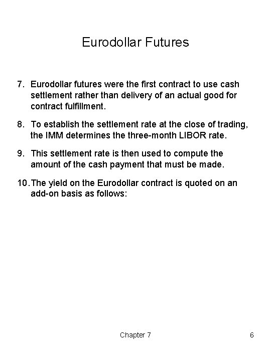Eurodollar Futures 7. Eurodollar futures were the first contract to use cash settlement rather