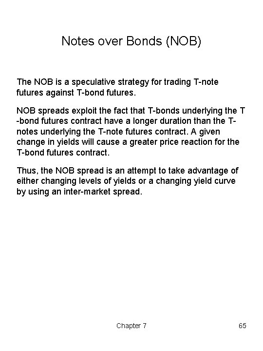 Notes over Bonds (NOB) The NOB is a speculative strategy for trading T-note futures