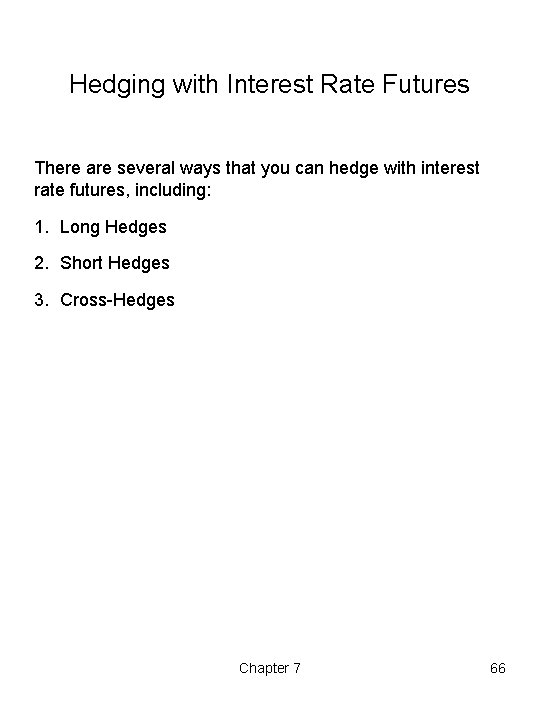 Hedging with Interest Rate Futures There are several ways that you can hedge with