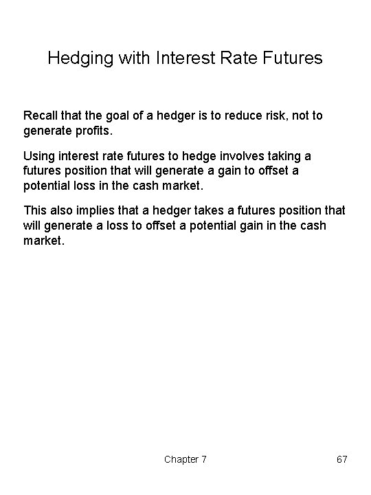 Hedging with Interest Rate Futures Recall that the goal of a hedger is to