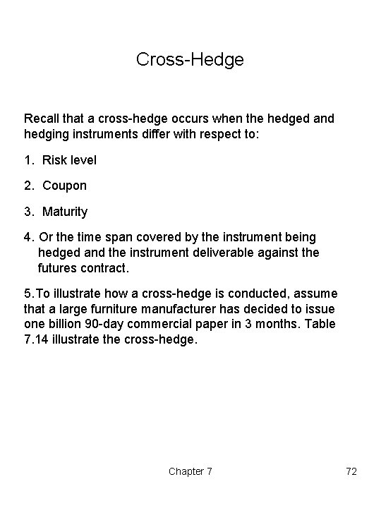 Cross-Hedge Recall that a cross-hedge occurs when the hedged and hedging instruments differ with