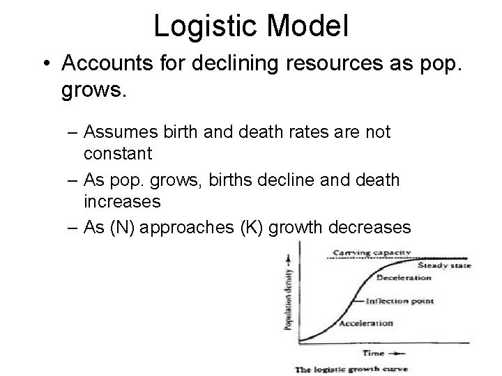 Logistic Model • Accounts for declining resources as pop. grows. – Assumes birth and