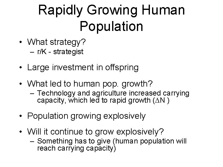 Rapidly Growing Human Population • What strategy? – r/K - strategist • Large investment