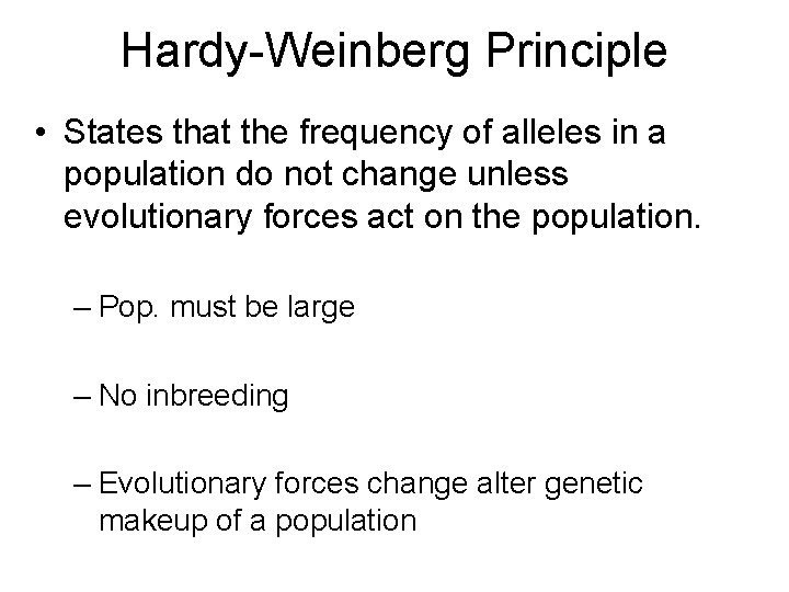 Hardy-Weinberg Principle • States that the frequency of alleles in a population do not
