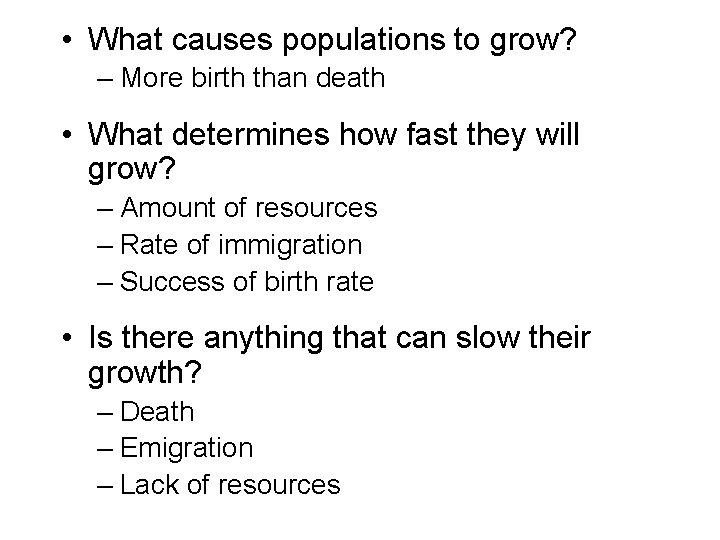 • What causes populations to grow? – More birth than death • What