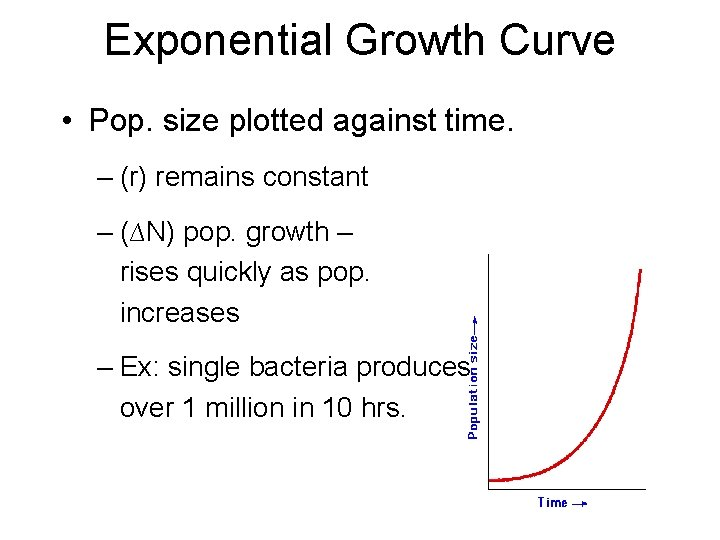 Exponential Growth Curve • Pop. size plotted against time. – (r) remains constant –
