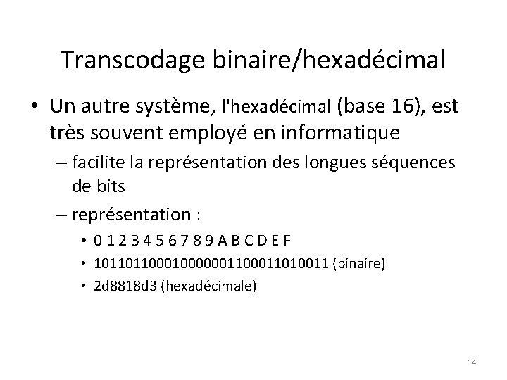 Transcodage binaire/hexadécimal • Un autre système, l'hexadécimal (base 16), est très souvent employé en