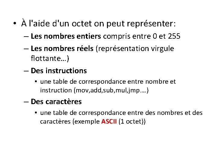 • À l'aide d'un octet on peut représenter: – Les nombres entiers compris