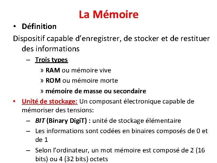 La Mémoire • Définition Dispositif capable d'enregistrer, de stocker et de restituer des informations