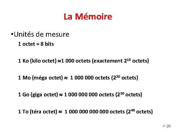 La Mémoire • Unités de mesure 1 octet = 8 bits 1 Ko (kilo