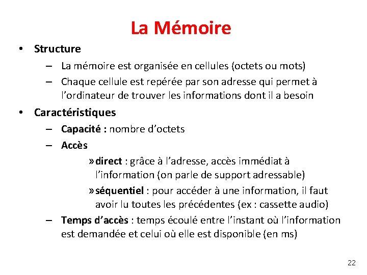 La Mémoire • Structure – La mémoire est organisée en cellules (octets ou mots)