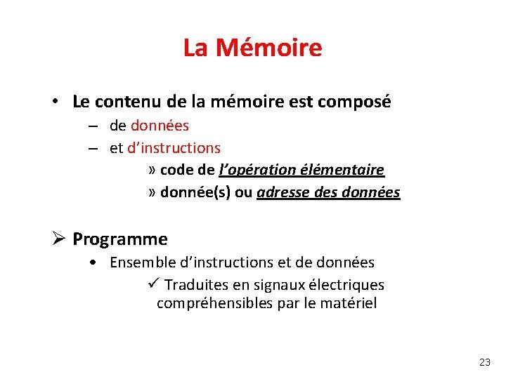 La Mémoire • Le contenu de la mémoire est composé – de données –