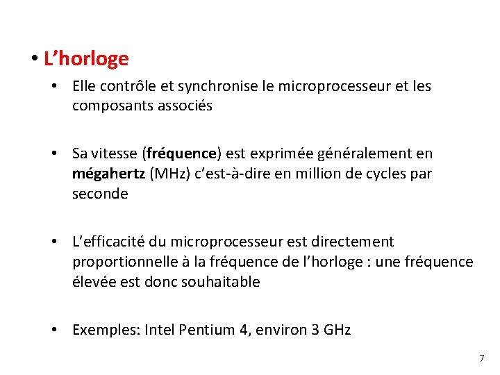 • L'horloge • Elle contrôle et synchronise le microprocesseur et les composants associés