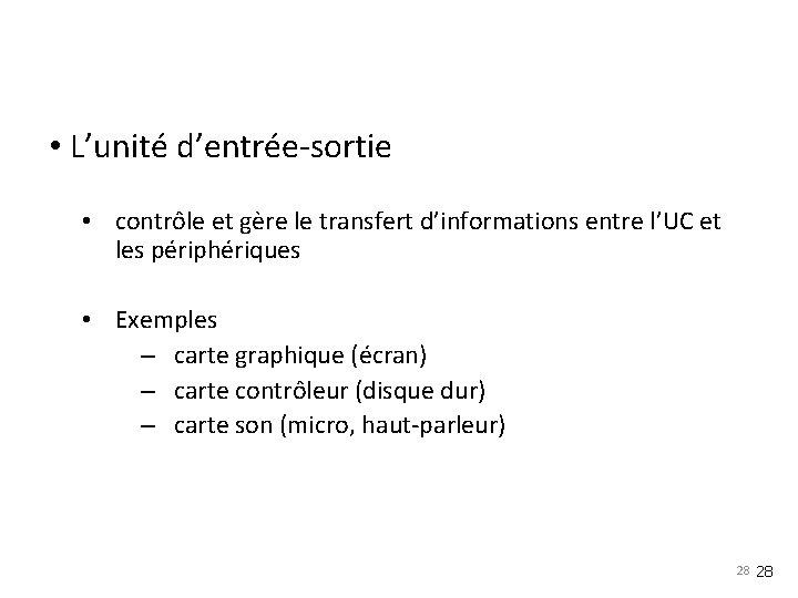 • L'unité d'entrée-sortie • contrôle et gère le transfert d'informations entre l'UC et