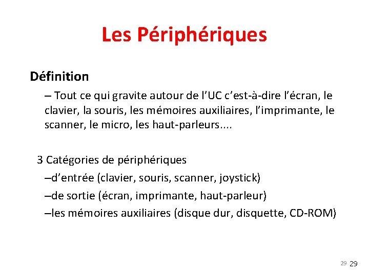 Les Périphériques Définition – Tout ce qui gravite autour de l'UC c'est-à-dire l'écran, le